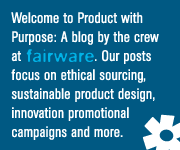 Welcome to product with purpose, a blog by the gang at Fairware. Our posts focus on ethical sourcing, sustainable product design, innovative promo campaigns, material research and more.